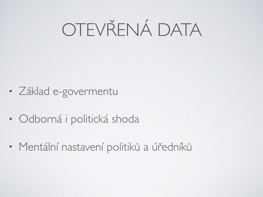 Otevrena data - Základ e-govermentu.Odborná i politická shoda. Mentální nastavení politiků a úředníků