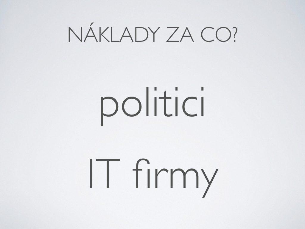 náklady za co? - zodpovědnost mají politici i IT firmy